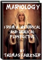 Mariology - From a historical and Biblical perspective by Thomas Faulkner