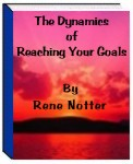 The Dynamics of reaching Your Goals by Rene Notter