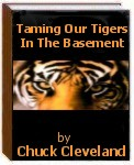 Taming Our Tigers In The Basement by Chuck Cleveland